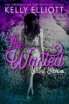 The Wanted Short Stories ebook by Kelly Elliott