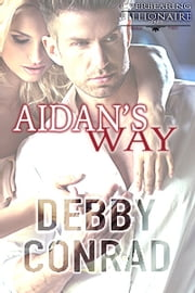Aidan's Way - The Overbearing Billionaires: Book Two ebook by Debby Conrad