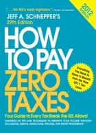 How to Pay Zero Taxes 2012: Your Guide to Every Tax Break the IRS Allows! ebook by Jeff Schnepper