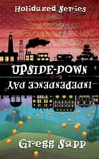 Upside-Down Independence Day ebook by Gregg Sapp