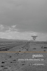 Punto. - poems with time running out ebook by Geoff Peterson