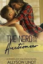 The Nerd and The Auctioneer - The Nerd Love Equation, #3 ebook by Allyson Lindt
