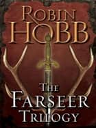 The Farseer Trilogy 3-Book Bundle - Assassin's Apprentice, Royal Assassin, Assassin's Quest E-bok by Robin Hobb