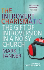 The Introvert Charismatic - The gift of introversion in a noisy church ebook by Reverend Mark Tanner