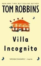 Villa Incognito - A Novel ebook by Tom Robbins