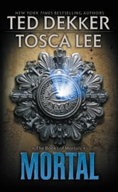 Mortal ebook by Ted Dekker,Tosca Lee
