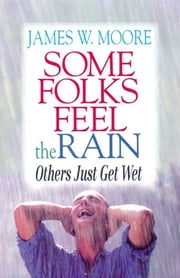 Some Folks Feel the Rain Others Just Get Wet - Others Just Get Wet ebook by James W. Moore