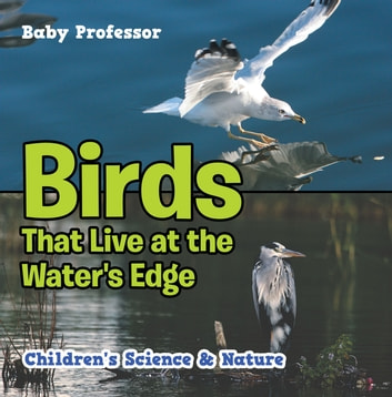 Birds That Live at the Water's Edge | Children's Science & Nature 電子書 by Baby Professor