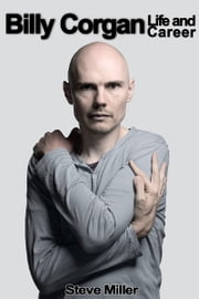 Billy Corgan: Life and Career ebook by Steve Miller