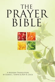 The Prayer Bible - A Modern Translation ebook by Elmer Towns,Roy B. Zuck