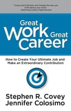 Great Work Great Career - The NEW Interactive Edition ebook by Stephen R. Covey, Jennifer Colosimo