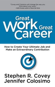 Great Work Great Career - The NEW Interactive Edition ebook by Stephen R. Covey,Jennifer Colosimo