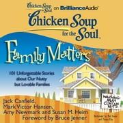 Chicken Soup for the Soul: Family Matters - 101 Unforgettable Stories about Our Nutty but Lovable Families audiobook by Jack Canfield, Mark Victor Hansen, Amy Newmark,...