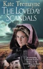 The Loveday Scandals - A sweeping, historical, Cornish adventure ebook by Kate Tremayne