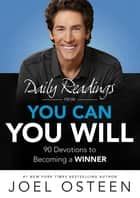 Daily Readings from You Can, You Will - 90 Devotions to Becoming a Winner ebook by Joel Osteen