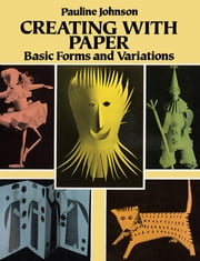 Creating with Paper - Basic Forms and Variations ebook by Pauline Johnson