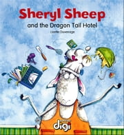 Sheryl Sheep and the Dragon Tail Hotel ebook by Duvenage Lizette,Duvenage Lizette,Margaret Labuschagne,Nico Meyer