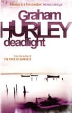 Deadlight ebook by Graham Hurley