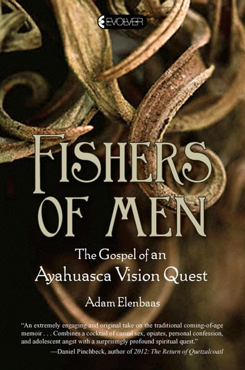Fishers of Men - The Gospel of an Ayahuasca Vision Quest ebook by Adam Elenbaas