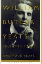 Selected Poems And Four Plays ebook by M.l. Rosenthal, William Butler Yeats