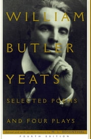 Selected Poems And Four Plays ebook by M.l. Rosenthal,William Butler Yeats