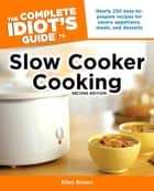 The Complete Idiot's Guide to Slow Cooker Cooking, 2nd Edition ebook by Ellen Brown