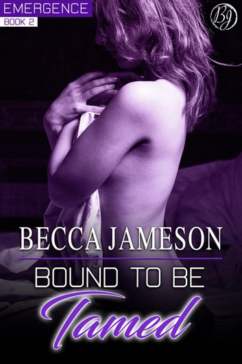 Bound to be Tamed - Emergence, #2 ebook by Becca Jameson