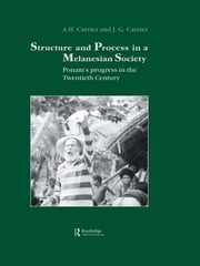 Structure and Process in a Melanesian Society - Ponam's Progress in the Twentieth Century ebook by A.H. Carrier,J.G. Carrier