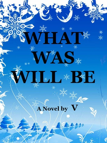 What Was Will Be ebook by V