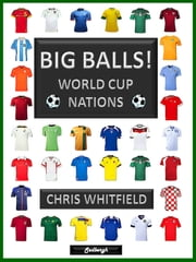 Big Balls! World Cup Nations ebook by Chris Whitfield
