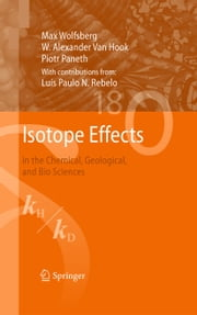 Isotope Effects - in the Chemical, Geological, and Bio Sciences ebook by Max Wolfsberg,W. Alexander Van Hook,Piotr Paneth,Luís Paulo N. Rebelo