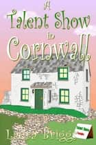 A Talent Show in Cornwall ebook by Laura Briggs