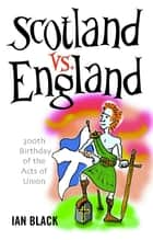Scotland vs England & England vs Scotland ebook by Ian Black