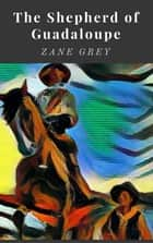 The Shepherd of Guadaloupe ebook by Zane Grey