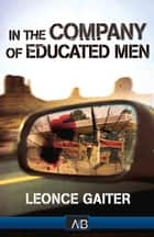 In The Company Of Educated Men ebook by Leonace Gaiter