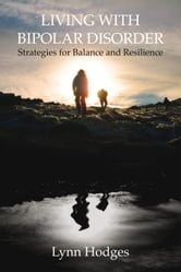 Living with Bipolar Disorder - Strategies for Balance and Resilience ebook by Lynn Hodges