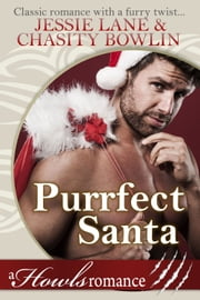 Purrfect Santa - Howls Romance ebook by Jessie Lane, Chasity Bowlin