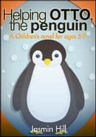 Helping Otto, The Penguin: A Children's novel for ages 5-7 ebook by Jasmin Hill