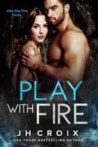 Play With Fire ebook by J.H. Croix