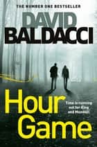 Hour Game: King and Maxwell Book 2 ebook by David Baldacci