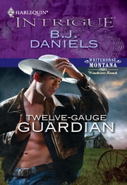 Twelve-Gauge Guardian ebook by B.J. Daniels