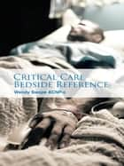 Critical Care Bedside Reference ebook by Wendy Swope