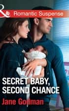 Secret Baby, Second Chance (Mills & Boon Romantic Suspense) (Sons of Stillwater, Book 3) ebook by Jane Godman