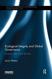Ecological Integrity and Global Governance - Science, ethics and the law ebook by Laura Westra