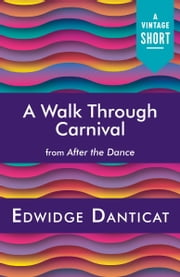 A Walk Through Carnival ebook by Edwidge Danticat