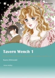 TAVERN WENCH 1 (Harlequin Comics) - Harlequin Comics ebook by Anne Ashley,Kaoru Shinozaki