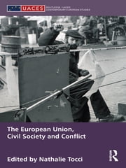 The European Union, Civil Society and Conflict ebook by Nathalie Tocci