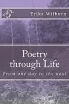 Poetry through Life ebook by Erika Wilburn