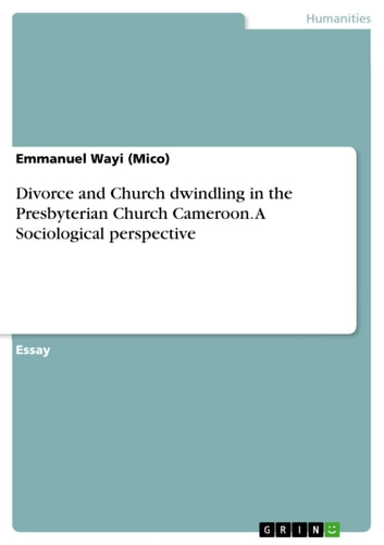 Divorce and Church dwindling in the Presbyterian Church Cameroon. A Sociological perspective ebook by Emmanuel Wayi (Mico)