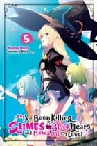 I've Been Killing Slimes for 300 Years and Maxed Out My Level, Vol. 5 ebook by Kisetsu Morita, Benio